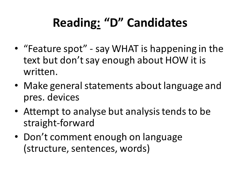 Reading: D Candidates Feature spot - say WHAT is happening in the text but don't say enough about HOW it is written.