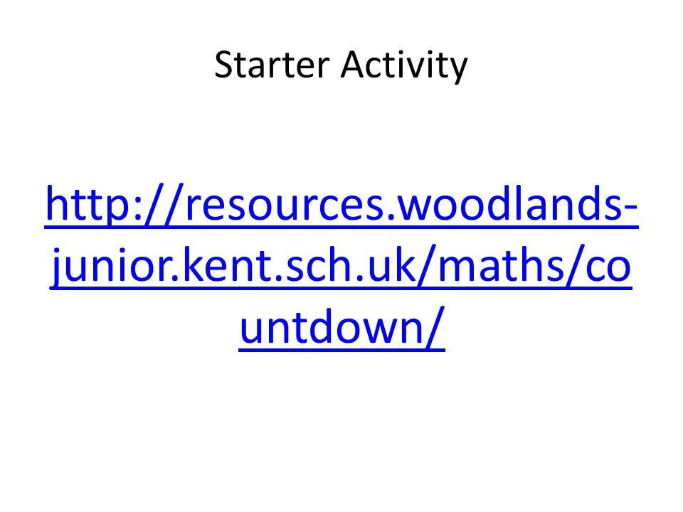 Starter Activity http://resources.woodlands- junior.kent.sch.uk/maths/co untdown/