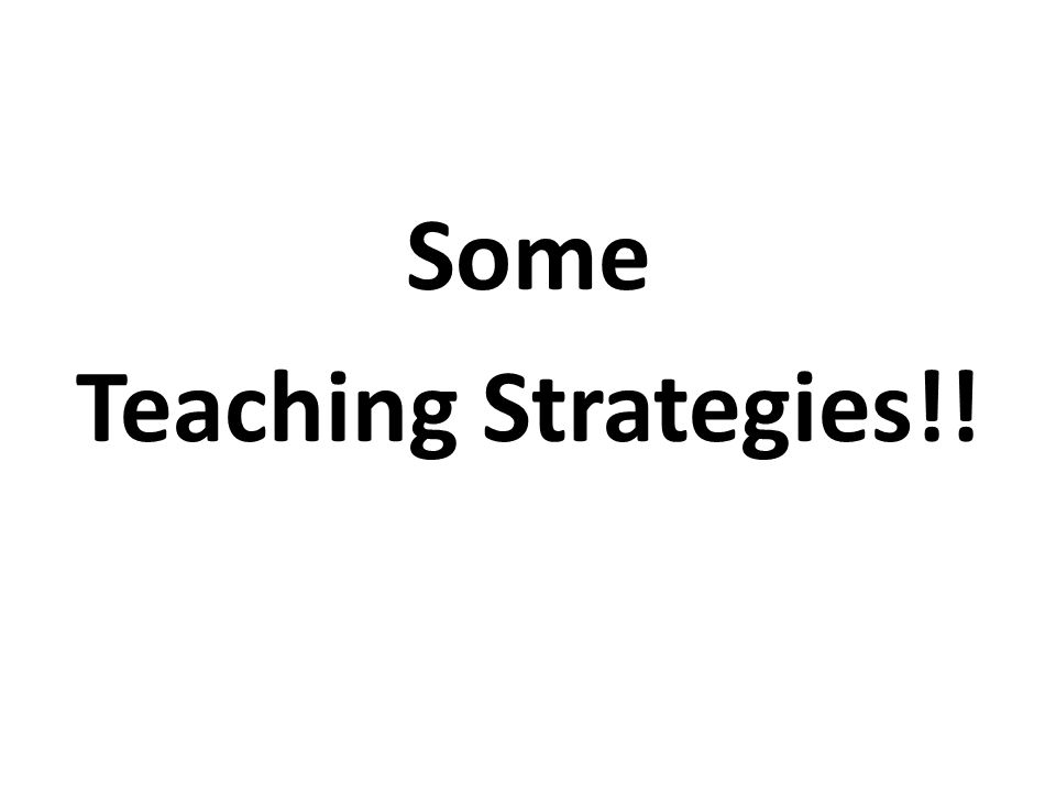 Some Teaching Strategies!!
