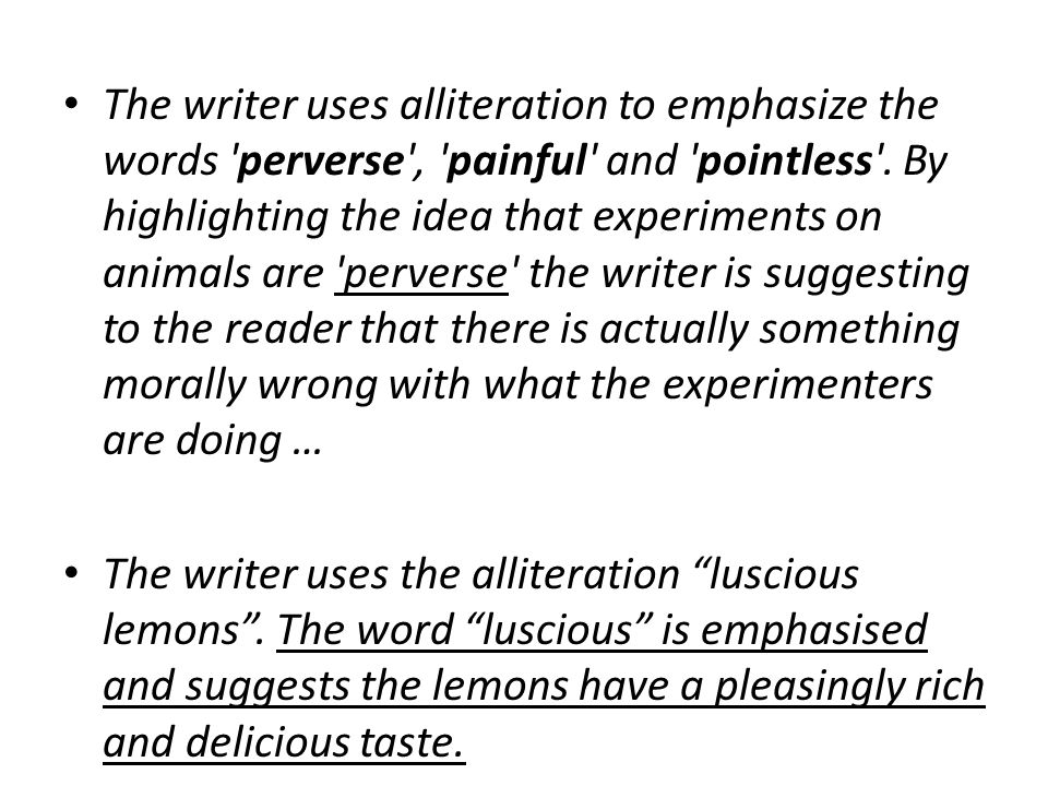 The writer uses alliteration to emphasize the words perverse , painful and pointless .