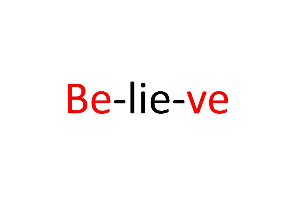 Be-lie-ve