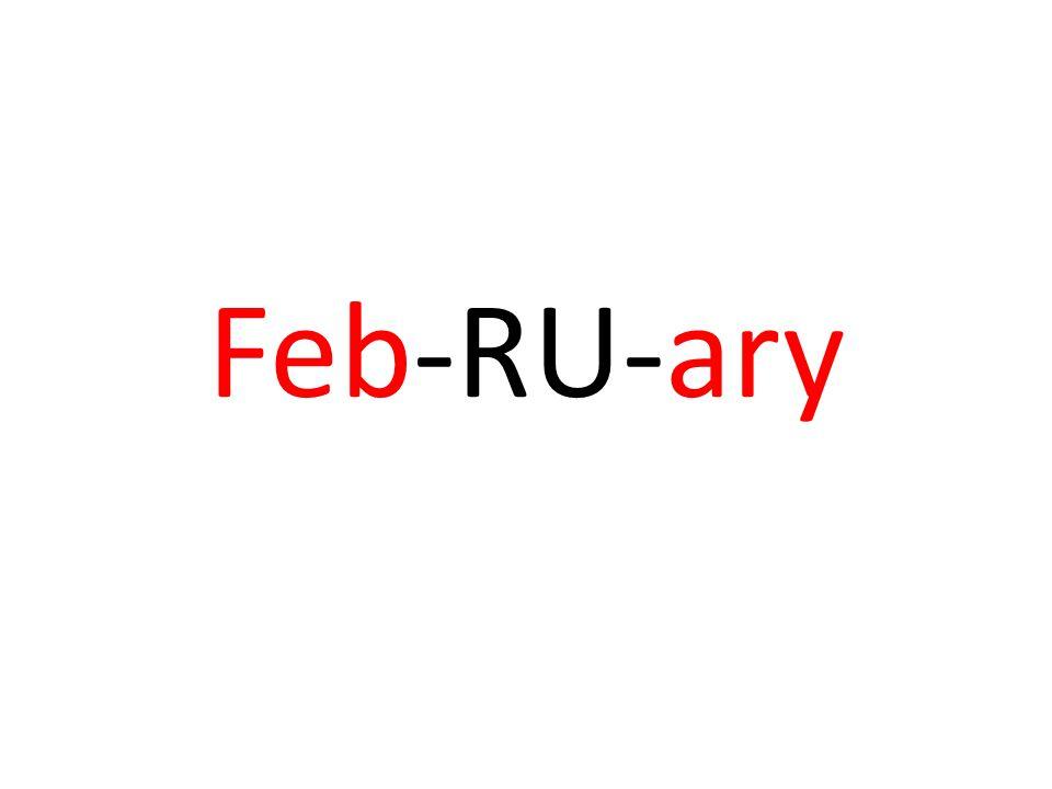 Feb-RU-ary