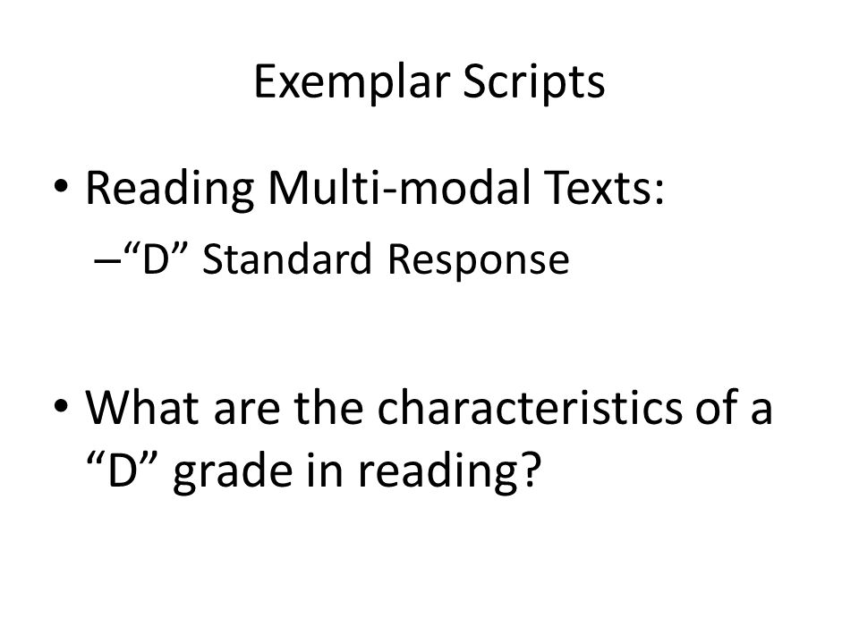Exemplar Scripts Reading Multi-modal Texts: – D Standard Response What are the characteristics of a D grade in reading