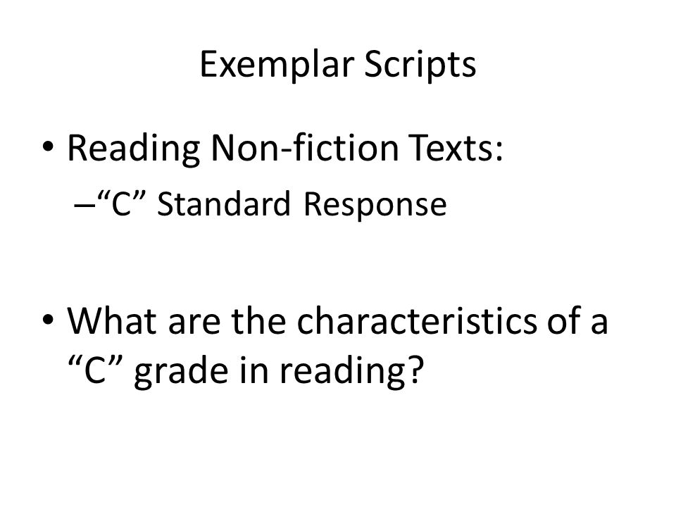 Exemplar Scripts Reading Non-fiction Texts: – C Standard Response What are the characteristics of a C grade in reading