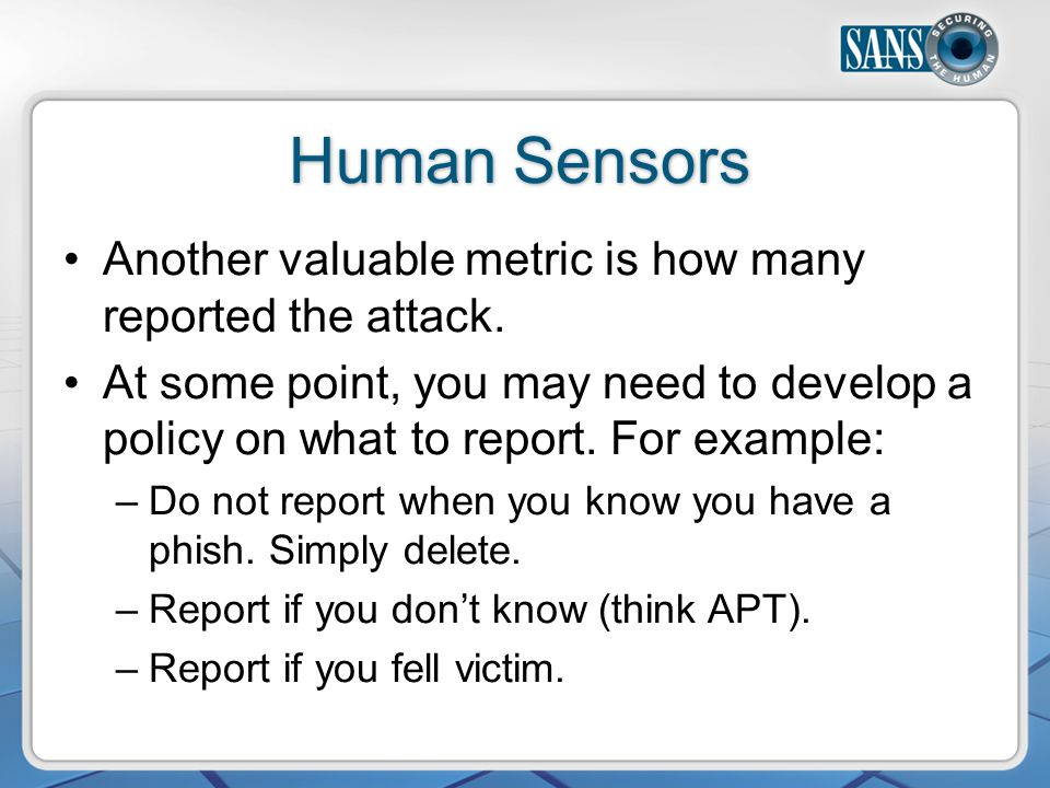 Human Sensors Another valuable metric is how many reported the attack.