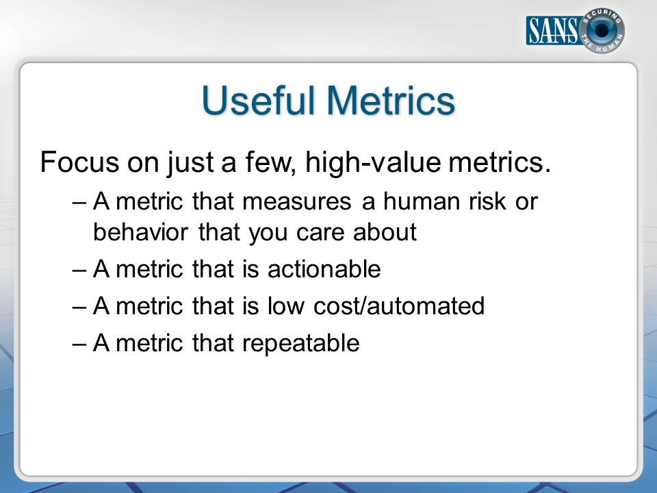 Useful Metrics Focus on just a few, high-value metrics.