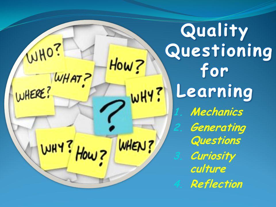 1. Mechanics 2. Generating Questions 3. Curiosity culture 4. Reflection