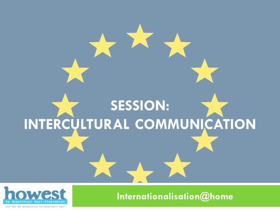 SESSION: INTERCULTURAL COMMUNICATION Internationalisation@home