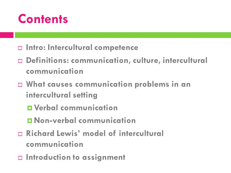  Intro: Intercultural competence  Definitions: communication, culture, intercultural communication  What causes communication problems in an interc