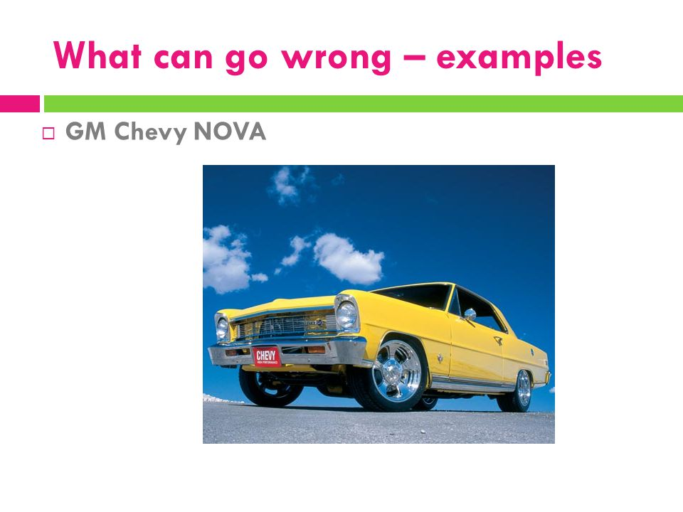 What can go wrong – examples  GM Chevy NOVA