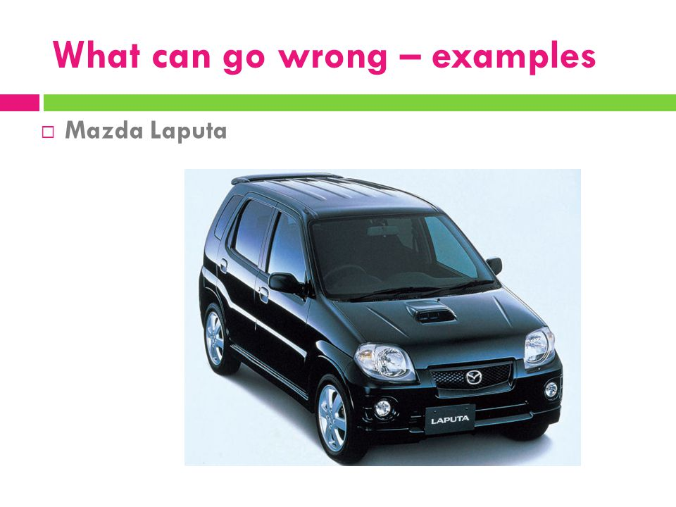 What can go wrong – examples  Mazda Laputa