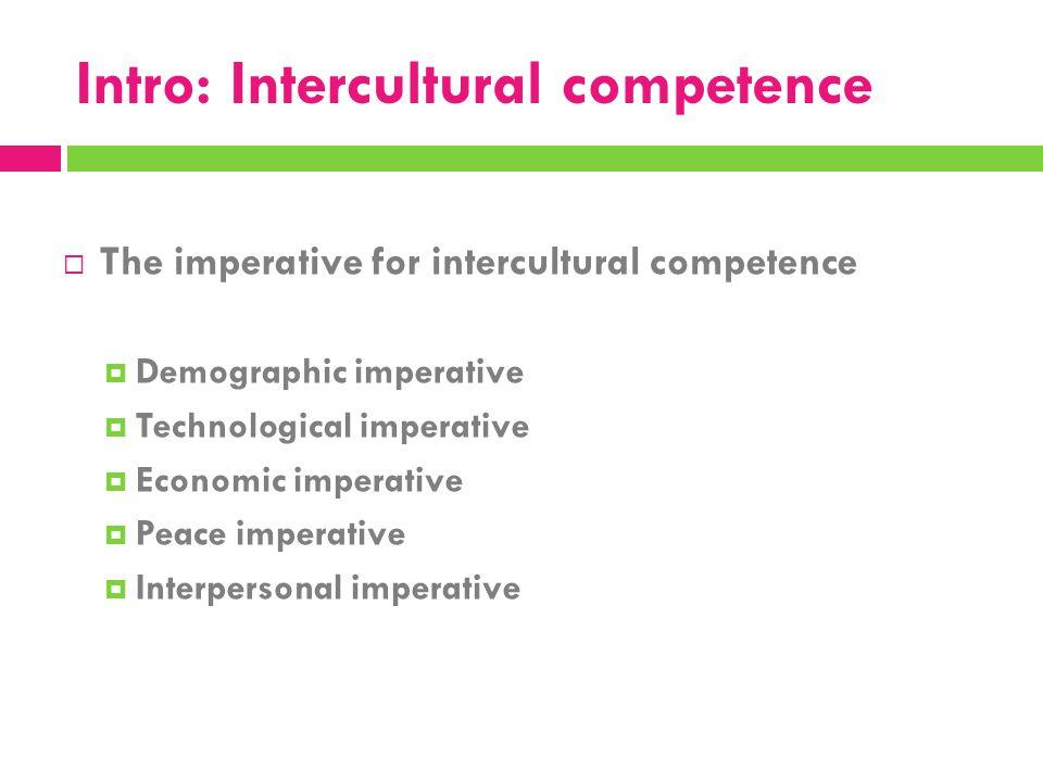 Intro: Intercultural competence  The imperative for intercultural competence  Demographic imperative  Technological imperative  Economic imperativ