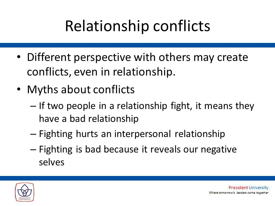 Relationship conflicts Different perspective with others may create conflicts, even in relationship.