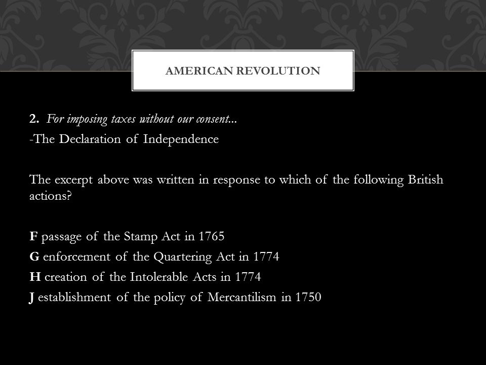 2. For imposing taxes without our consent... -The Declaration of Independence The excerpt above was written in response to which of the following Brit