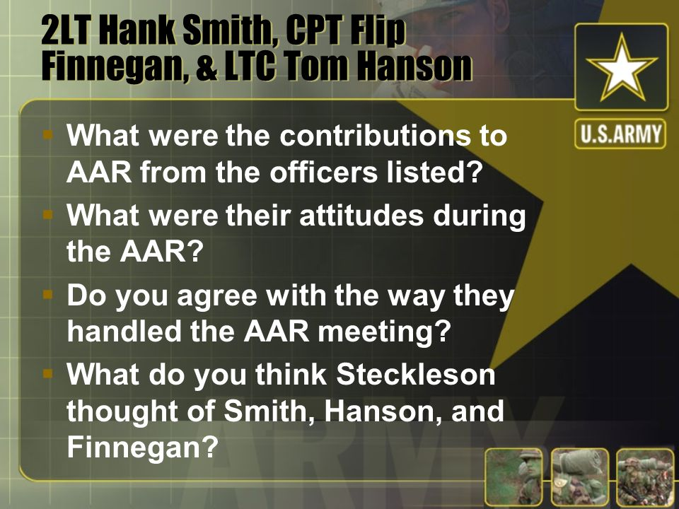OC's Role at an AAR  Promote an atmosphere of open discussion  Guiding objectives  Raises key performance issues  Analyzes strong performances  Facilitates the discussion Did Major Steckleson complete his role successfully?