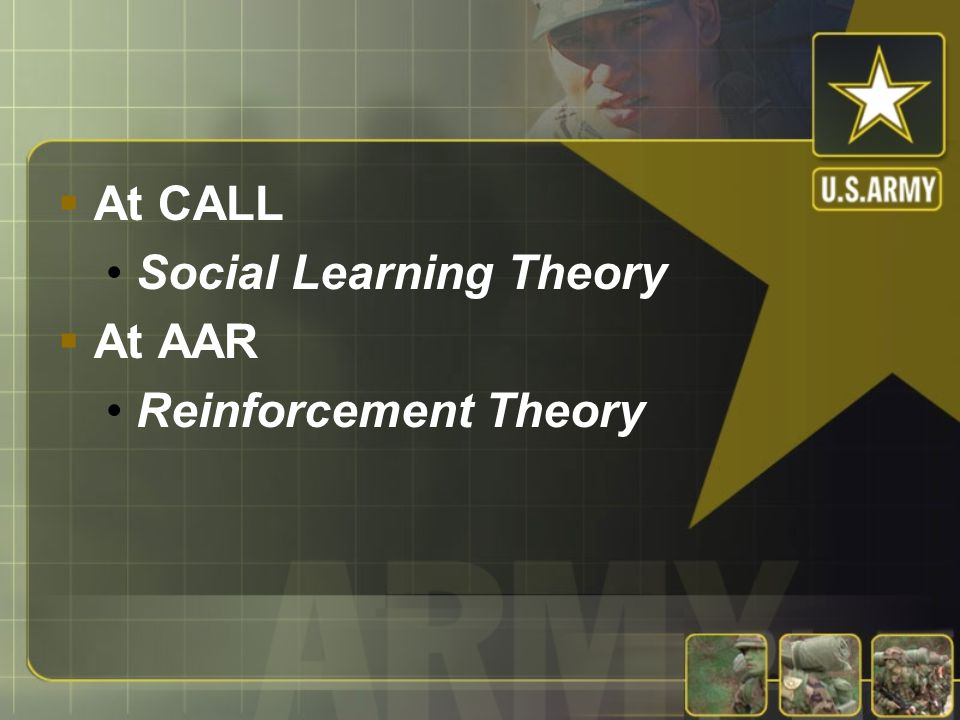 Which Learning Theory is Implemented at CALL? At the AAR?  Goal setting theory  Expectancy theory  Social learning theory  Adult learning theory 