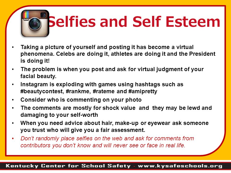 Selfies and Self Esteem Taking a picture of yourself and posting it has become a virtual phenomena.