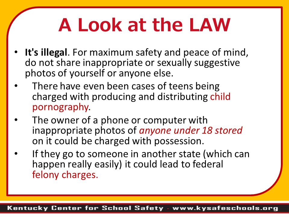 It's illegal. For maximum safety and peace of mind, do not share inappropriate or sexually suggestive photos of yourself or anyone else. There have ev