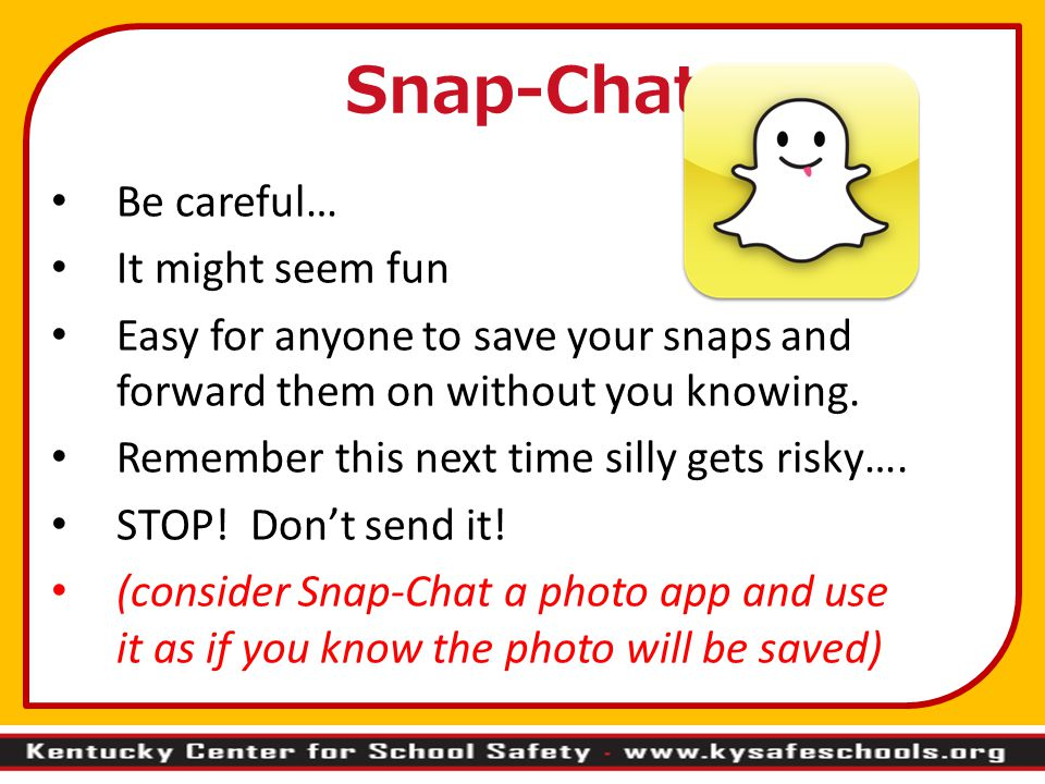 Be careful… It might seem fun Easy for anyone to save your snaps and forward them on without you knowing. Remember this next time silly gets risky…. S