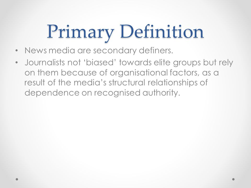Primary Definition News media are secondary definers.