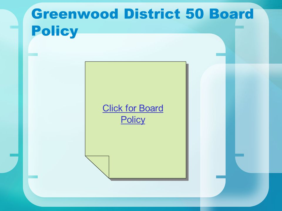 Greenwood District 50 Board Policy Click for Board Policy