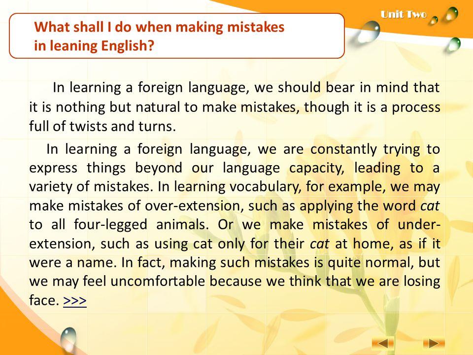 2.善于学习语言的人能够把他们的错误变成通向成功 的一大步。 (turn... into) A. Translate the following into English.