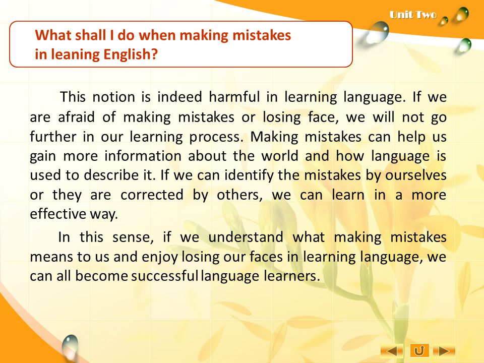 What shall I do when making mistakes in leaning English? In learning a foreign language, we should bear in mind that it is nothing but natural to make