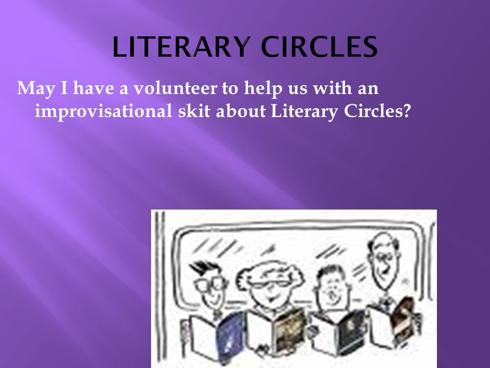 May I have a volunteer to help us with an improvisational skit about Literary Circles