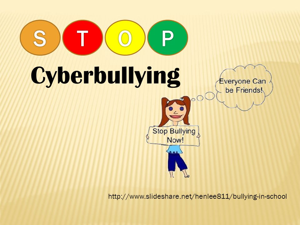 http://www.slideshare.net/henlee811/bullying-in-school Cyberbullying
