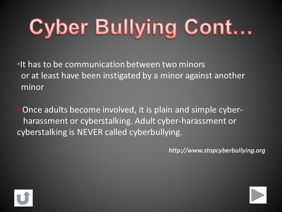 Cyberbullying: is when a child, preteen or teen is tormented, threatened, harassed, humiliated, embarrassed or otherwise targeted by another child, pr