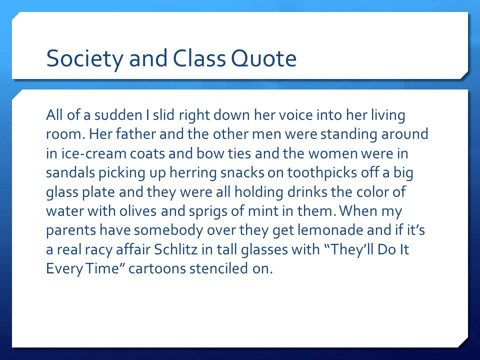 Society and Class Quote All of a sudden I slid right down her voice into her living room. Her father and the other men were standing around in ice-cre