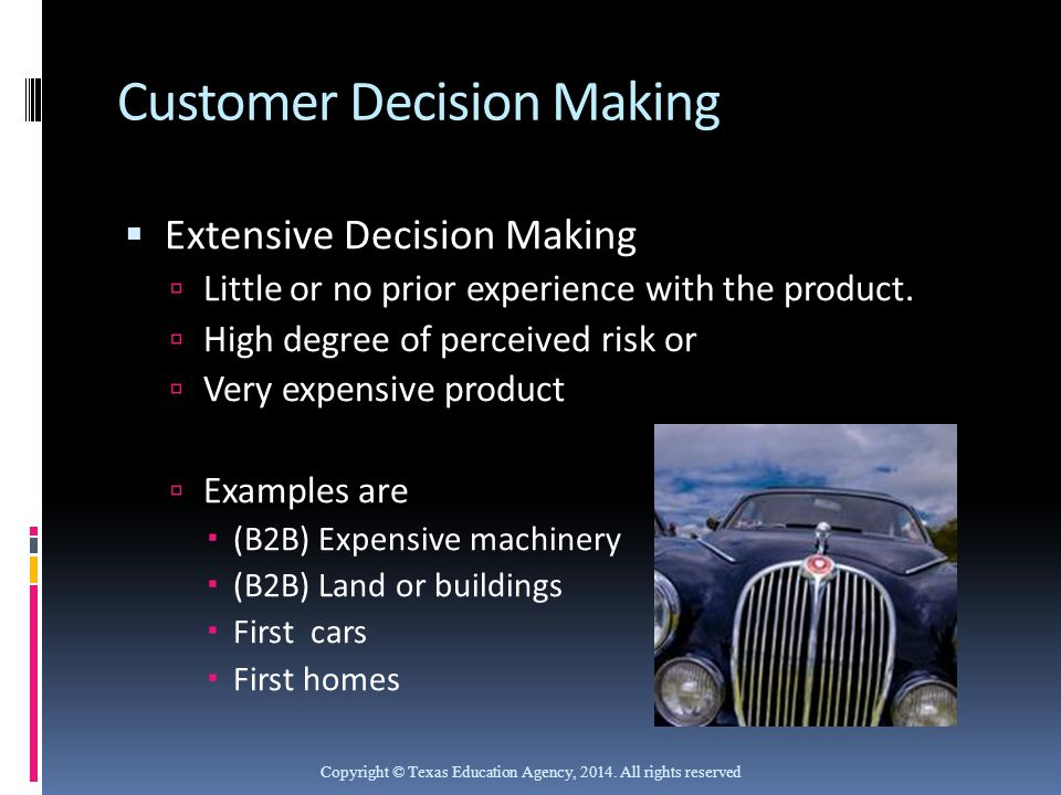 Customer Decision Making  Extensive Decision Making  Little or no prior experience with the product.  High degree of perceived risk or  Very expen