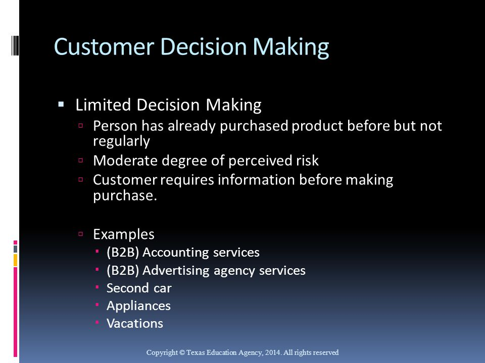 Customer Decision Making  Limited Decision Making  Person has already purchased product before but not regularly  Moderate degree of perceived risk