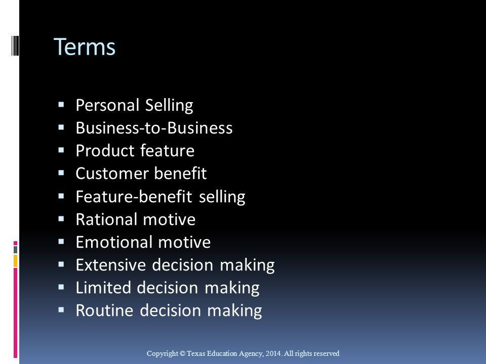 Terms  Personal Selling  Business-to-Business  Product feature  Customer benefit  Feature-benefit selling  Rational motive  Emotional motive 