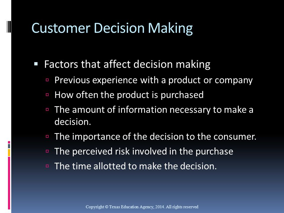 Customer Decision Making  Factors that affect decision making  Previous experience with a product or company  How often the product is purchased 