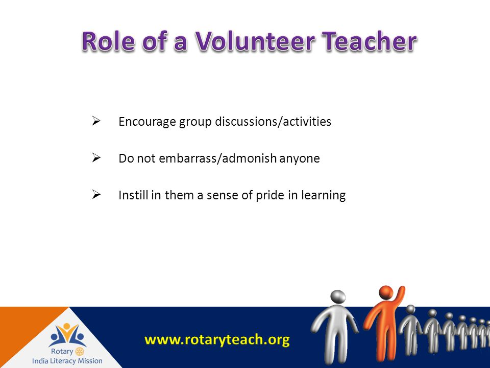  Encourage group discussions/activities  Do not embarrass/admonish anyone  Instill in them a sense of pride in learning