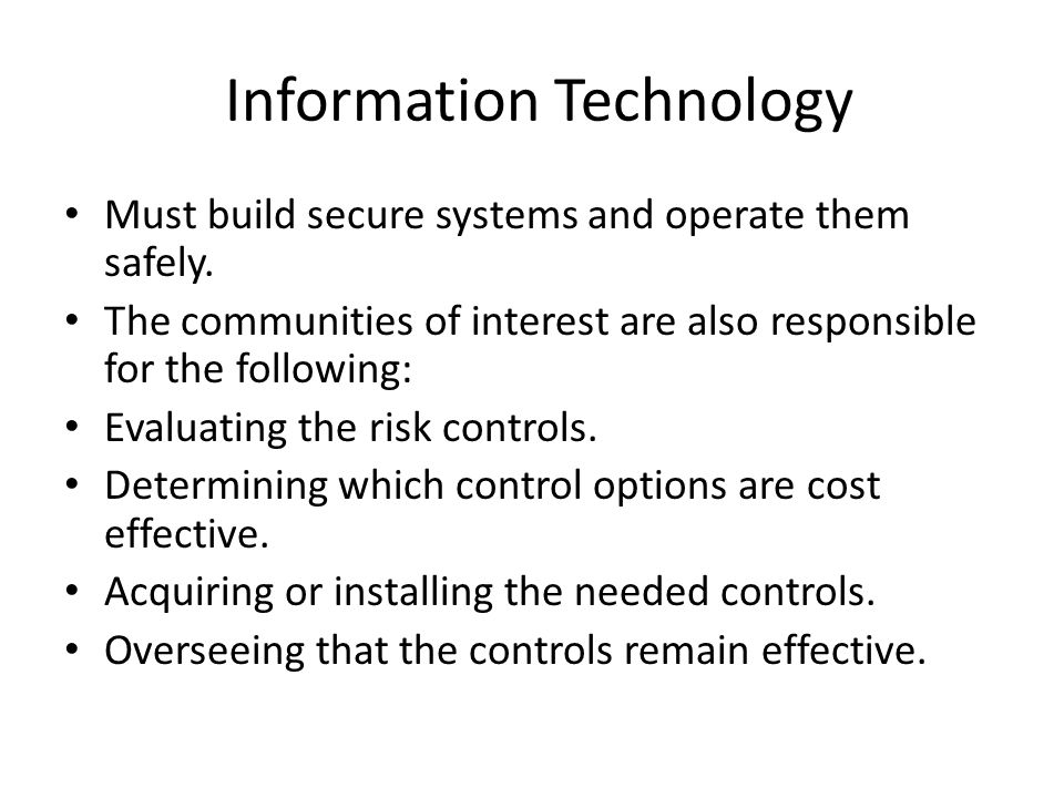 Information Technology Must build secure systems and operate them safely. The communities of interest are also responsible for the following: Evaluati