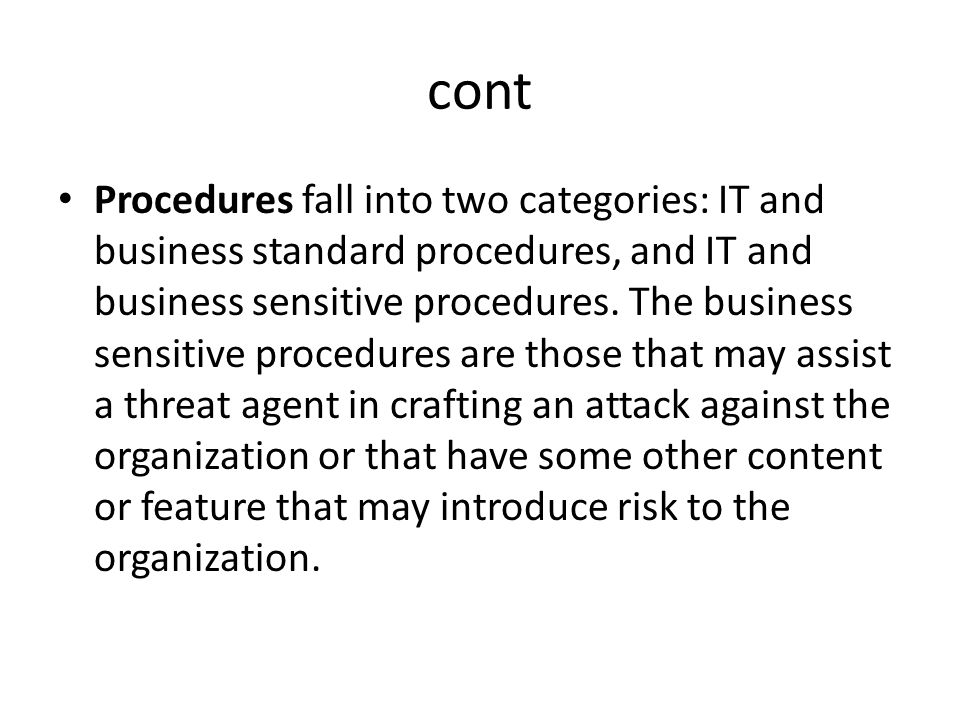 cont Procedures fall into two categories: IT and business standard procedures, and IT and business sensitive procedures. The business sensitive proced