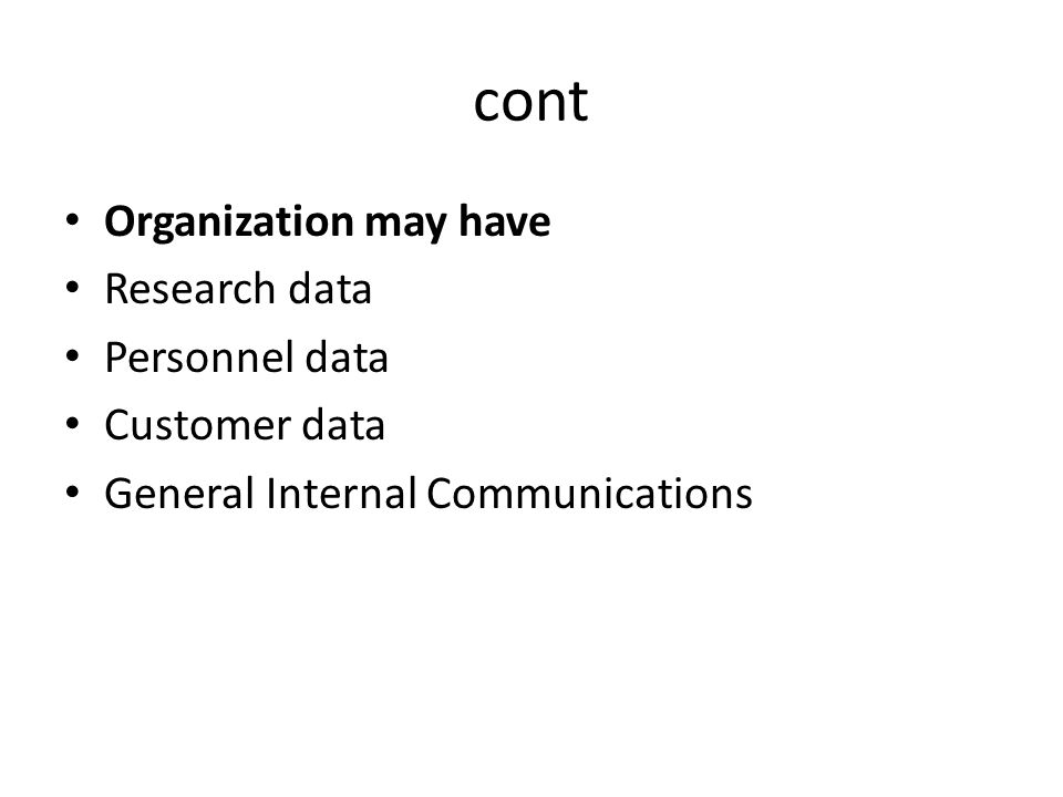 cont Organization may have Research data Personnel data Customer data General Internal Communications