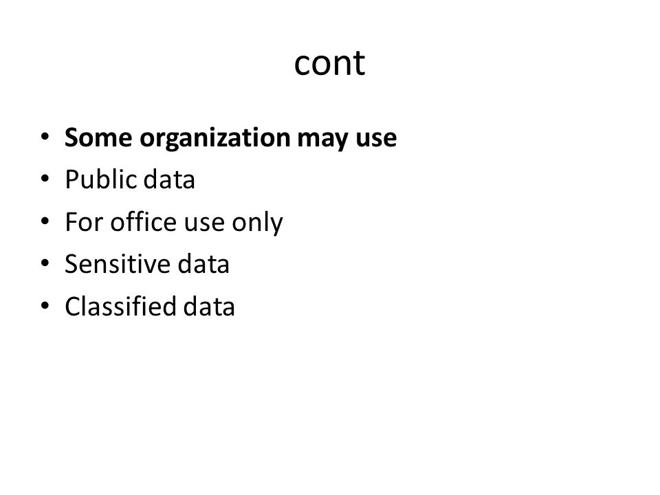 cont Some organization may use Public data For office use only Sensitive data Classified data