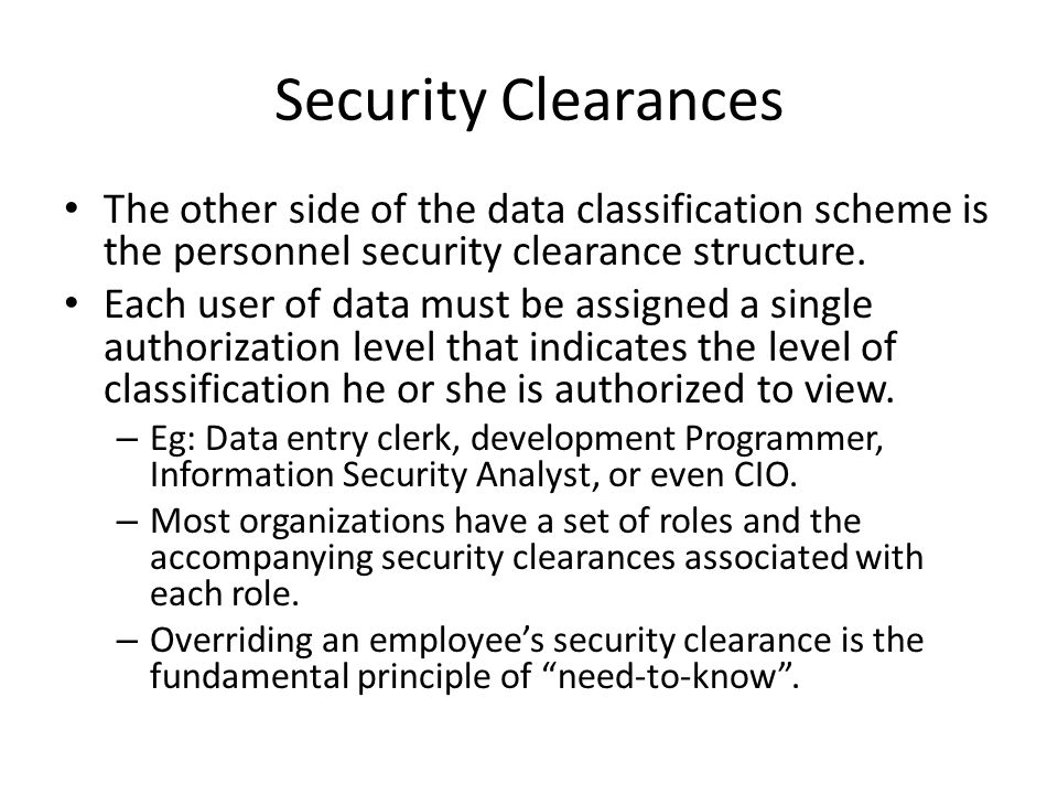 Security Clearances The other side of the data classification scheme is the personnel security clearance structure. Each user of data must be assigned