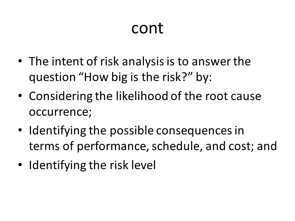 """cont The intent of risk analysis is to answer the question """"How big is the risk?"""" by: Considering the likelihood of the root cause occurrence; Identif"""