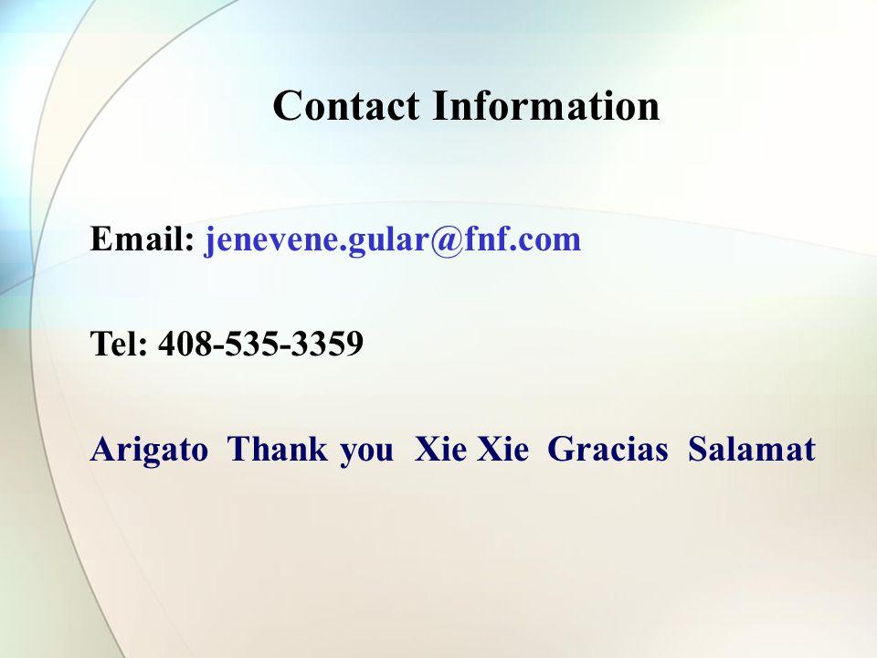 Contact Information Email: jenevene.gular@fnf.com Tel: 408-535-3359 Arigato Thank you Xie Xie Gracias Salamat