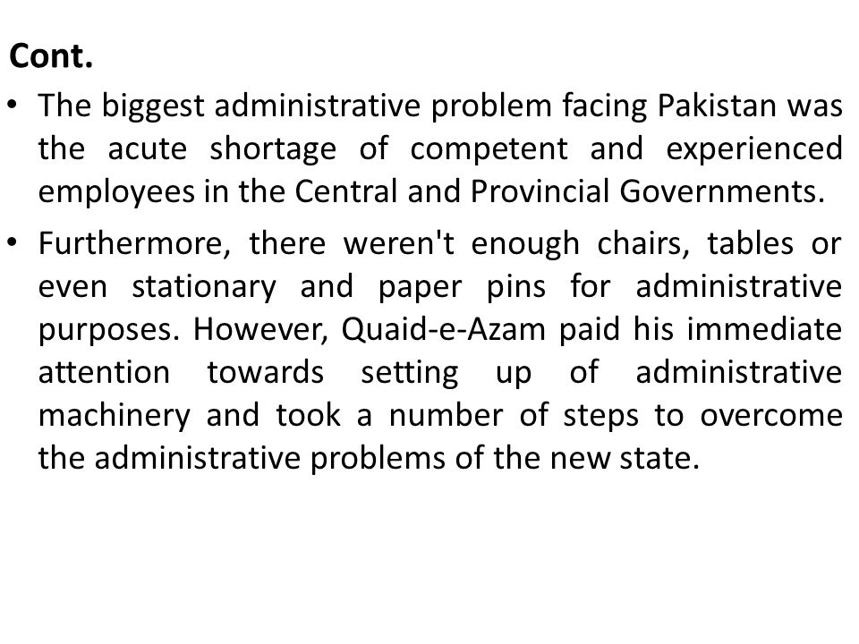 Cont. The biggest administrative problem facing Pakistan was the acute shortage of competent and experienced employees in the Central and Provincial G