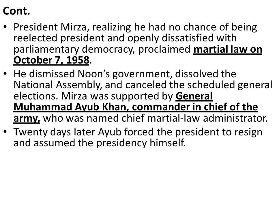 Cont. President Mirza, realizing he had no chance of being reelected president and openly dissatisfied with parliamentary democracy, proclaimed martia