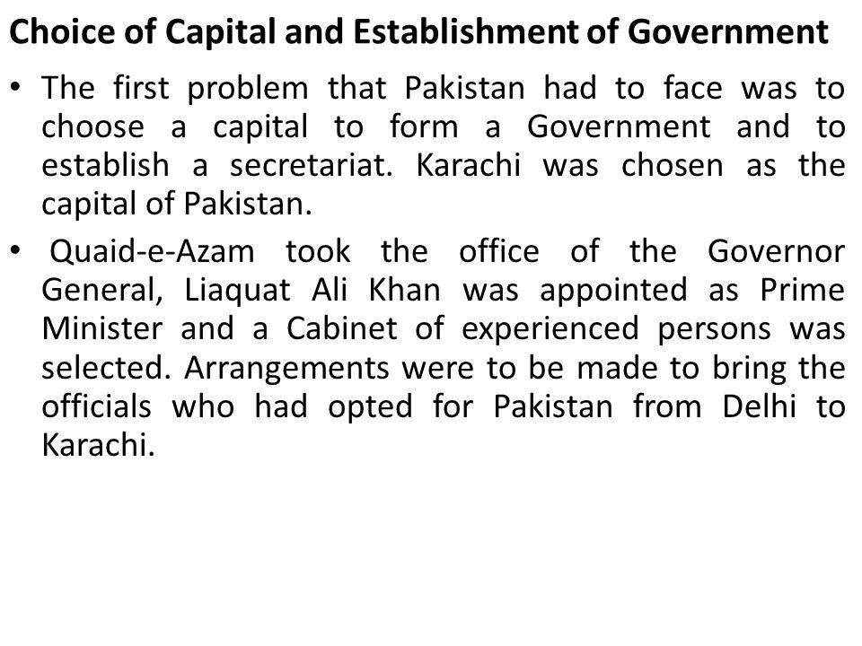 Choice of Capital and Establishment of Government The first problem that Pakistan had to face was to choose a capital to form a Government and to esta