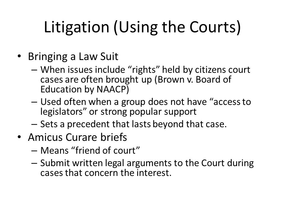 """Litigation (Using the Courts) Bringing a Law Suit – When issues include """"rights"""" held by citizens court cases are often brought up (Brown v. Board of"""