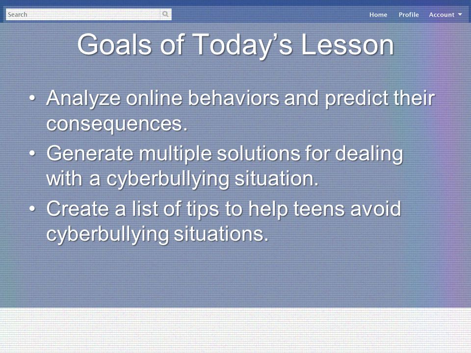 Goals of Today's Lesson Analyze online behaviors and predict their consequences.Analyze online behaviors and predict their consequences. Generate mult