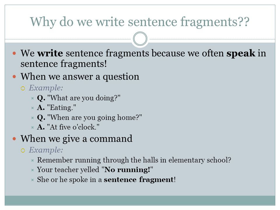 Why do we write sentence fragments .