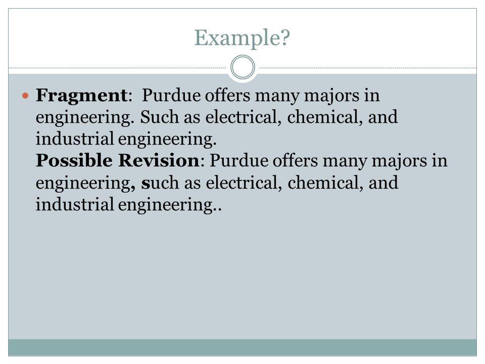 Example. Fragment: Purdue offers many majors in engineering.